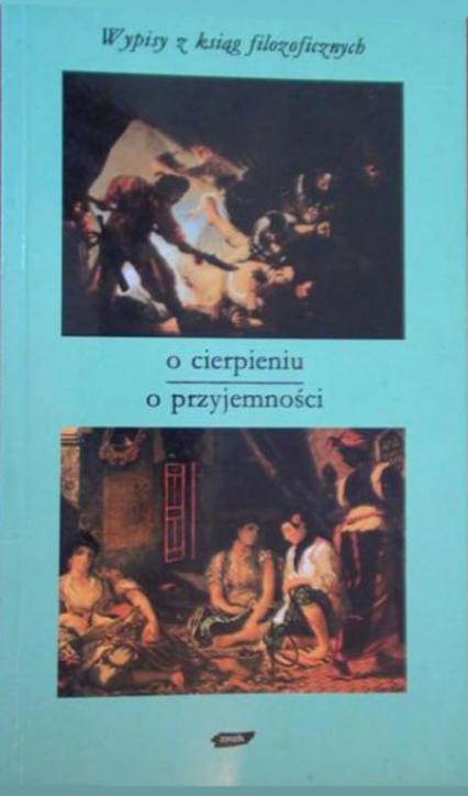 O cierpieniu - o przyjemności. Wypisy z ksiąg filozoficznych - Tadeusz Gadacz  | okładka
