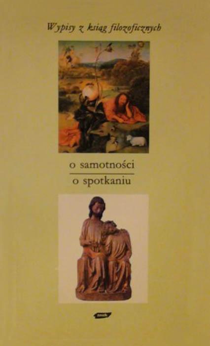 O samotności - o spotkaniu. Wypisy z ksiąg filozoficznych - Tadeusz Gadacz  | okładka