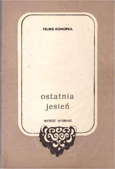 Ostatnia jesień. Wiersze wybrane - Feliks Konopka  | okładka