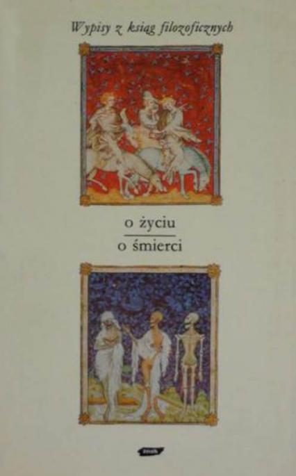 O życiu - o śmierci. Wypisy z ksiąg filozoficznych - Tadeusz Gadacz  | okładka