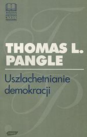 Uszlachetnianie demokracji. Wyzwanie epoki postmodernistycznej - Thomas L. Pangle  | okładka
