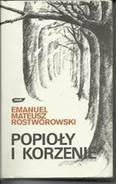 Popioły i korzenie. Szkice historyczne i rodzinne - Emanuel Mateusz Rostworowski    okładka