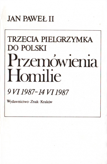 Trzecia pielgrzymka do Polski. Przemówienia. Homilie. 8 VI 1987 – 14 VI 1987