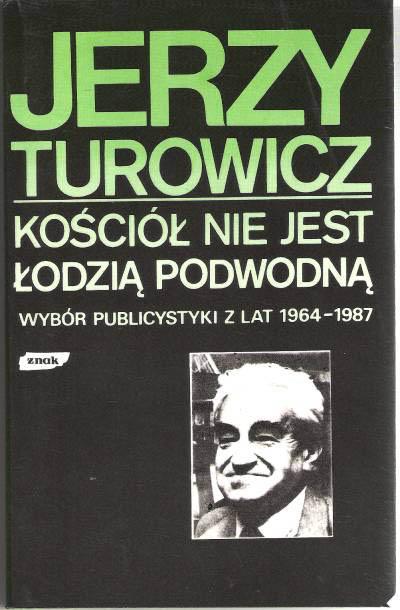 Kościół nie jest łodzią podwodną. Wybór publicystyki z lat 1964-1987 - Jerzy Turowicz  | okładka