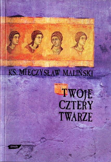 Twoje cztery twarze - ks. Mieczysław Maliński  | okładka