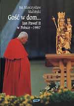 Gość w dom... Jan Paweł II w Polsce 1997 - ks. Mieczysław Maliński  | okładka