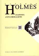 Anatomia antyliberalizmu - Stephen Holmes  | okładka