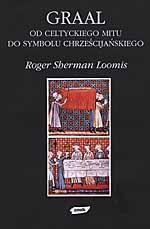 Graal. Od celtyckiego mitu do chrześcijańskiego symbolu - Roger Sherman Loomis  | okładka