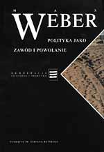 Polityka jako zawód i powołanie. Wybór pism - Max Weber  | okładka