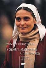 Wszystko, co uczyniliście... Rozmawia Michał Okoński - s. Małgorzata Chmielewska  | okładka