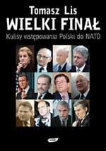 Wielki finał. Kulisy wstępowania Polski do NATO - Tomasz Lis  | okładka