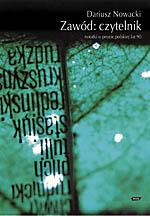 Zawód: czytelnik. Notatki o prozie polskiej lat 90 - Dariusz Nowacki  | okładka