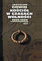 Kościół w czasach wolności 1989-1999 - Jarosław Gowin  | okładka