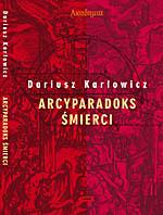 Arcyparadoks śmierci - Dariusz Karłowicz  | okładka