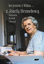 Bo jestem z Wilna… Z Józefą Hennelową rozmawia Roman Graczyk -  | okładka