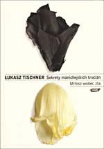 Sekrety manichejskich trucizn. Miłosz wobec zła - Łukasz Tischner  | okładka