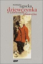 Dziewczynka w czerwonym płaszczyku - Roma Ligocka  | okładka