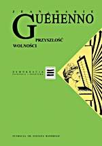 Przyszłość wolności. Demokracja w globalizacji - Jean-Marie Guéhenno  | okładka