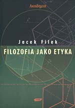 Filozofia jako etyka - Jacek Filek  | okładka