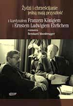 Żydzi i chrześcijanie jedną mają przyszłość. Z kardynałem Franzem Königiem i Ernestem Ludwikiem Ehrlichem rozmawia Bernhard Moosbrugger -  | okładka