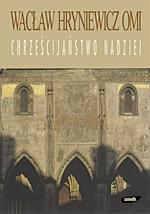 Chrześcijaństwo nadziei - ks. Wacław Hryniewicz  | okładka