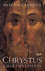 Chrystus zmartwychwstał. Rozważania na temat chrześcijańskich świąt - Oliver Clément  | okładka