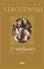 O wielkości. Szkice z filozofii człowieka - Władysław Stróżewski  | okładka