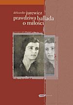 Prawdziwa ballada o miłości - Aleksander Jurewicz  | okładka
