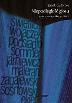 Niepodległość głosu. Szkice o poezji polskiej po 1968 roku - Jacek Gutorow  | okładka
