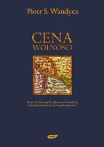Cena wolności. Historia Europy Środkowowschodniej od Średniowiecza do Współczesności - Piotr Wandycz  | okładka