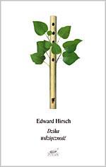 Dzika wdzięczność. Wiersze wybrane - Edward Hirsch  | okładka