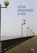 Filozofia odpowiedzialności XX wieku - Jacek Filek  | okładka