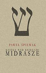 Midrasze. Księga nad księgami - Paweł Śpiewak  | okładka