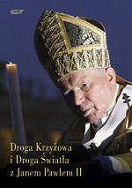 Droga Krzyżowa i Droga Światła z Janem Pawłem II -  | okładka