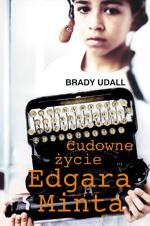 Cudowne życie Edgara Minta - Brady Udall  | okładka