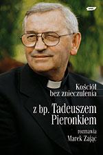 Kościół bez znieczulenia. Z bp. Tadeuszem Pieronkiem rozmawia Marek Zając -  | okładka