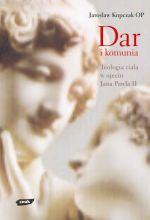 Dar i komunia. Teologia ciała w ujęciu Jana Pawła II - Jarosław Kupczak  | okładka