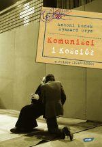 Komuniści i Kościół w Polsce (1945- 1989) - Antoni Dudek, Ryszard Gryz  | okładka