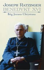 Bóg Jezusa Chrystusa. Medytacje o Bogu Trójjedynym - kard. Joseph Ratzinger  | okładka