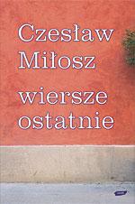 Wiersze ostatnie - Czesław Miłosz  | okładka