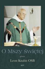 O Mszy Świętej - o. Leon Knabit  | okładka