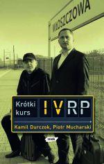 Krótki kurs IV RP - Kamil Durczok, Piotr Mucharski  | okładka