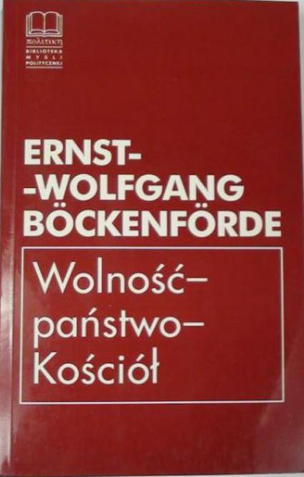 Wolność – państwo – kościół - Ernst-Wolfgang Böckenförde  | okładka
