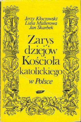 Zarys dziejów Kościoła katolickiego w Polsce - Jerzy Kłoczowski, Lidia Müllerowa, ... | okładka