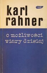 O możliwości wiary dzisiaj - Karl Rahner  | mała okładka