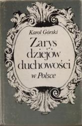 Zarys dziejów duchowości w Polsce - Karol Górski  | mała okładka