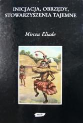 Inicjacje, obrzędy, stowarzyszenia tajemne. Narodziny mistyczne - Mircea Eliade  | mała okładka
