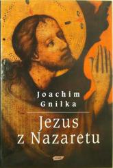 Jezus z Nazaretu. Orędzie i dzieje - Joachim Gnilka  | mała okładka