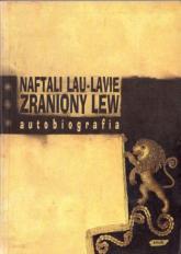 Zraniony lew. Autobiografia - Naftali Lau-Lavie  | mała okładka