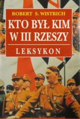Kto był kim w III Rzeszy. Leksykon - Robert S. Wistrich  | mała okładka